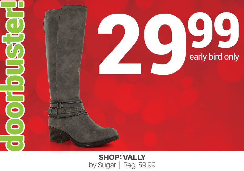 doorbuster! 29.99 early bird only Shop: Vally by Sugar   Reg. 59.99