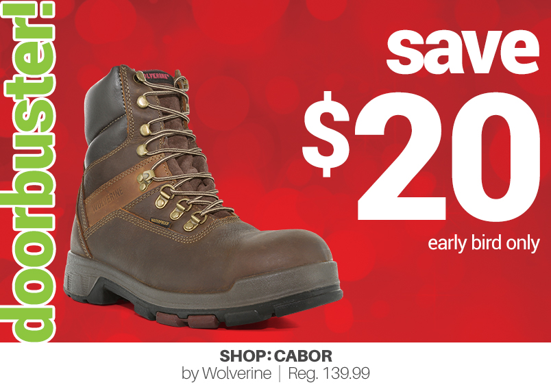 save $20 early bird only shop: Cabor by Wolverine   reg 139.99